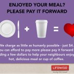 Lifewise Merge Café; we charge as little as humanly possible, just $4. If you can afford to pay more, please pay it forward by adding a few dollars to help your neighbours enjoy a hot, delicious meal or cup of coffee.